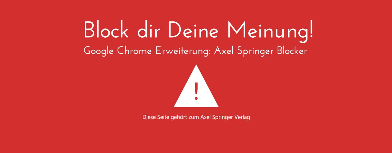 Block dir Deine Meinung! Axel Springer Blocker