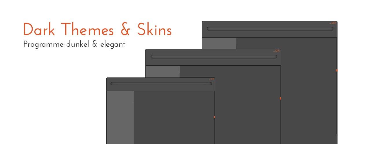 Dark Themes, Skins – Programme dunkel & elegant