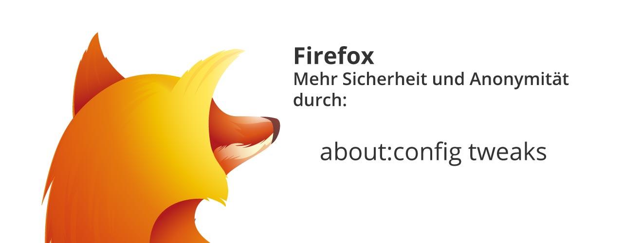 Firefox Mehr Sicherheit und Anonymität (about:config tweaks)